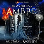 The Awakening: The Worlds of Ambre Volume 1 | Axi Stark,Ragel Levi
