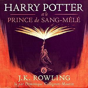 Harry Potter et le Prince de Sang-Mêlé (Harry Potter 6) | Livre audio Auteur(s) : J.K. Rowling Narrateur(s) : Dominique Collignon-Maurin
