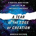 A Tear at the Edge of Creation: A Radical New Vision for Life in an Imperfect Universe (       UNABRIDGED) by Marcelo Gleiser Narrated by Robert Blumenfeld
