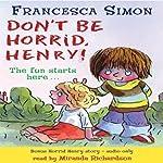 Don't Be Horrid, Henry!   Francesca Simon