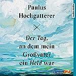 Der Tag, an dem mein Großvater ein Held war | Paulus Hochgatterer
