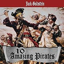 10 Amazing Pirates | Livre audio Auteur(s) : Jack Goldstein Narrateur(s) :  Johnny Robinson of Earthwalker Studios