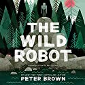 The Wild Robot Audiobook by Peter Brown Narrated by Kate Atwater