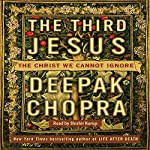 The Third Jesus: The Christ We Cannot Ignore | Deepak Chopra