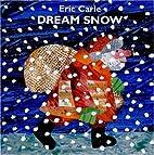 By Eric Carle: Dream Snow