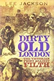 img - for Dirty Old London: The Victorian Fight Against Filth book / textbook / text book