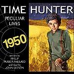 Peculiar Lives: Time Hunter Series, Book 7 | Phillip Purser-Hallard