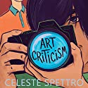 Art Criticism (       UNABRIDGED) by Celeste Spettro Narrated by Michael Stellman