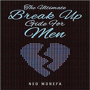 Break Up: The Ultimate Break Up Guide for Men Audiobook