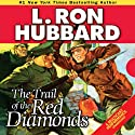 The Trail of the Red Diamonds (       UNABRIDGED) by L. Ron Hubbard Narrated by R. F. Daley, Tait Ruppert, Crispian Belfrage, Shane Johnson, Jim Meskimen, Robert Wu, Josh R. Thompson