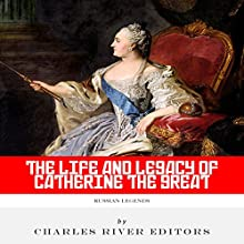 Russian Legends: The Life and Legacy of Catherine the Great (       UNABRIDGED) by Charles River Editors Narrated by Diane Lehman