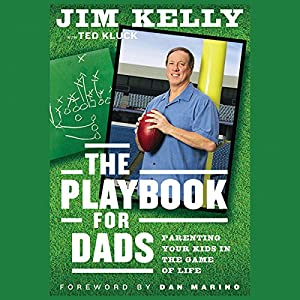 The Playbook for Dads: Parenting Your Kids In the Game of Life | [Jim Kelly, Dan Marino (foreward), Ted Kluck]