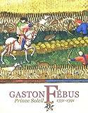 echange, troc Sophie Lagabrielle, Paul Mironneau, Marie-Hélène Tesnière, Collectif, Ghislain Brunel - Gaston Fébus : Prince Soleil (1331-1391)