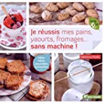 Je r�ussis mes pains, yaourts, fromag...