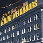 Good Neighbors: A Novel | Ryan David Jahn