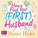 How to Find Your (First) Husband Hörbuch von Rosie Blake Gesprochen von: Juliette Burton