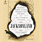 Jacksonland: President Andrew Jackson, Cherokee Chief John Ross, and a Great American Land Grab (       UNABRIDGED) by Steve Inskeep Narrated by Steve Inskeep