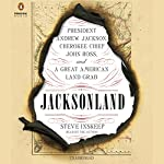 Jacksonland: President Andrew Jackson, Cherokee Chief John Ross, and a Great American Land Grab | Steve Inskeep