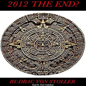 2012: The End? | [Drac Von Stoller]