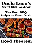 Uncle Leons Secret BBQ Cookbook: The Best BBQ Recipes on Planet Earth! (Hood Theorem Cookbook Series)