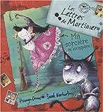 echange, troc Hiawyn Oram, Sarah Warburton - Les lettres de Mortimer : Ma sorcière m'exaspère