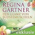 Der Glanz von Südseemuscheln Hörbuch von Regina Gärtner Gesprochen von: Marie Bierstedt