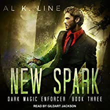 New Spark: Dark Magic Enforcer, Book 3 Audiobook by Al K. Line Narrated by Gildart Jackson