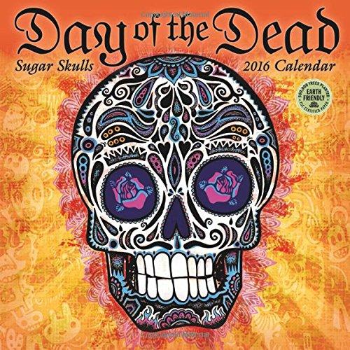 Day of the Dead 2016 Wall Calendar: Sugar Skulls