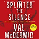 Splinter the Silence: A Tony Hill and Carol Jordan Novel Audiobook by Val McDermid Narrated by Gerard Doyle