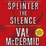 Splinter the Silence: A Tony Hill and Carol Jordan Novel | Val McDermid