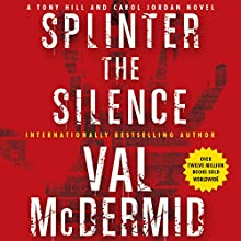 Splinter the Silence: A Tony Hill and Carol Jordan Novel (       UNABRIDGED) by Val McDermid Narrated by Gerard Doyle