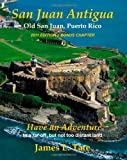 By Mr. James L. Tate San Juan Antigua Old San Juan, Puerto Rico 2011 EDITION + BONUS CHAPTER: Have an Adventure [Paperback]
