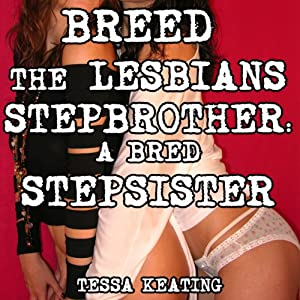 Breed the Lesbians Stepbrother: A Bred Stepsister Audiobook