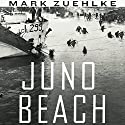 Juno Beach: Canada's D-Day Victory: June 6, 1944 Audiobook by Mark Zuehlke Narrated by Steve Kehela