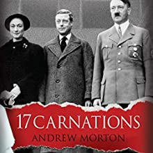 17 Carnations: The Windsors, The Nazis and The Cover-Up (       UNABRIDGED) by Andrew Morton Narrated by Cameron Stewart