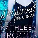 Destined for Power: Women of Power, Volume 4   Kathleen Brooks