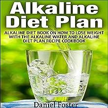 Alkaline Diet Plan: Alkaline Diet Book on How to Lose Weight with the Alkaline Water and Alkaline Diet Plan Recipe Cookbook Audiobook by Daniel Foster Narrated by Diane Neigebauer