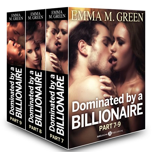 Emma M. Green - Boxed Set: Dominated by a Billionaire - Part 7-9: Irresistible Billionaire