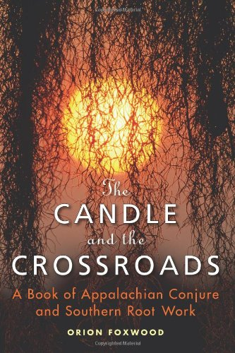 The Candle and the Crossroads: A Book of Appalachian Conjure and Southern Root-Work PDF