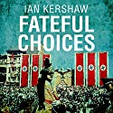 Fateful Choices: Ten Decisions that Changed the World, 1940-1941 Hörbuch von Ian Kershaw Gesprochen von: Barnaby Edwards