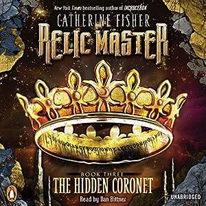 Relic Master: The Hidden Coronet, Book 3 | [Catherine Fisher]
