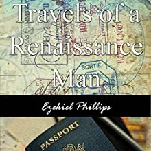 Travels of a Renaissance Man Audiobook by Ezekiel Phillips Narrated by Ezekiel Phillips