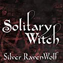 Solitary Witch: The Ultimate Book of Shadows for the New Generation (       UNABRIDGED) by Silver RavenWolf Narrated by Pam Ward