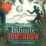Infinite Tomorrow: The Kingdom Chronicles Book One | Lucas Kitchen