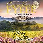 Moon Over Montana: McCutcheon Family Series, Book 5 | Caroline Fyffe