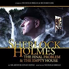 Sherlock Holmes - The Final Problem and The Empty House (       UNABRIDGED) by Arthur Conan Doyle, Nicholas Briggs Narrated by Nicholas Briggs, Richard Earl, Alan Cox, John Banks, Beth Chalmers