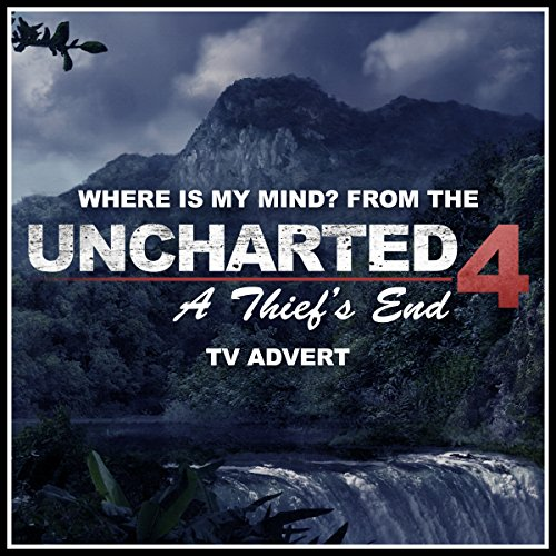 Where Is My Mind? (From the 'Uncharted 4: A Thief's End - Man Behind The Treasure' TV Advert)