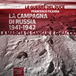 La Campagna di Russia 1941-1942 [War in Russia 1941-1942]: La marcia di sangue e ghiaccio [The March of Blood and Ice] | Francesco Ficarra