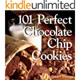 101 Perfect Chocolate Chip Cookies: 101 Melt-in-Your-Mouth Recipes