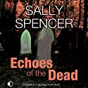 Echoes of the Dead: A Monika Paniatowski Mystery, Book 3 (       UNABRIDGED) by Sally Spencer Narrated by Nicolette McKenzie